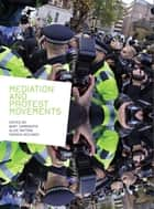 Mediation and Protest Movements ebook by Bart Cammaerts,Alice Mattoni,Patrick McCurdy