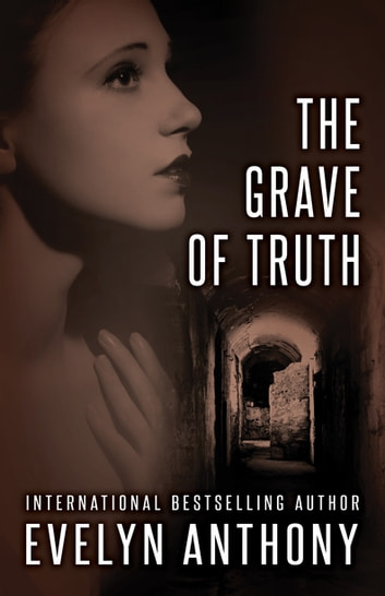 The Grave of Truth ebook by Evelyn Anthony