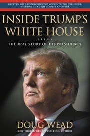 Inside Trump's White House - The Real Story of His Presidency E-bok by Doug Wead