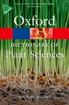 A Dictionary of Plant Sciences ebook by Michael Allaby