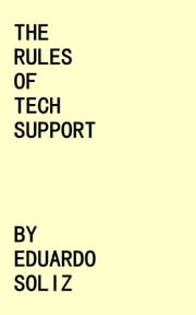 The Rules of Tech Support ebook by Eduardo Soliz