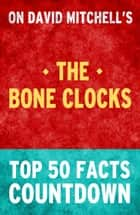The Bone Clocks - Top 50 Facts Countdown ebook by TOP 50 FACTS