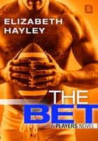 The Bet - A Players Novel ebook by Elizabeth Hayley