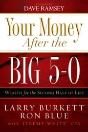 Your Money after the Big 5-0 - Wealth for the Second Half of Life ebook by Jeremy White,Ron Blue,Larry Burkett