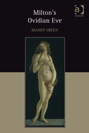 Milton's Ovidian Eve ebook by Dr Mandy Green