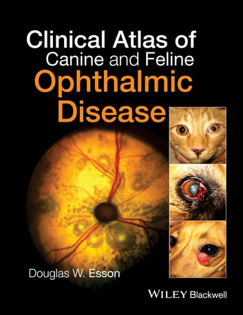 Clinical Atlas of Canine and Feline Ophthalmic Disease ebook by Douglas W. Esson