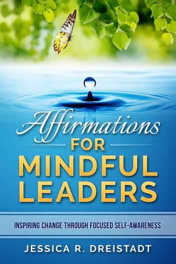 Affirmations for Mindful Leaders ebook by Jessica R. Dreistadt