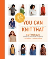 You Can Knit That - Foolproof Instructions for Fabulous Sweaters  eBook von Amy Herzog