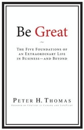 Be Great - The Five Foundations of an Extraordinary Life in Business - and Beyond ebook by Peter H. Thomas
