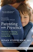 Parenting with Presence - Practices for Raising Conscious, Confident, Caring Kids ebook by Susan Stiffelman, MFT, Eckhart Tolle