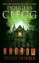 Harrow: Three Novels ebook by Douglas Clegg
