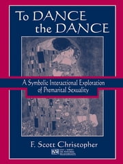 To Dance the Dance - A Symbolic Interactional Exploration of Premarital Sexuality ebook by F. Scott Christopher