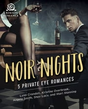 Noir Nights - Five Private Eye Romances ebook by Lynn Crandall,Kristine Overbrook,Angela Smith,Shay Lacy,Mari Manning