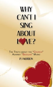 "Why Can't I Sing About Love? - The Truth About the ""Church"" Against ""Secular"" Music ebook by PJ MORTON"