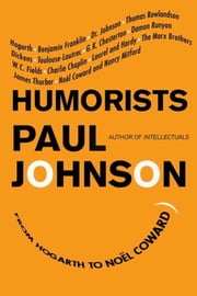 Humorists - From Hogarth to Noel Coward ebook by Paul Johnson