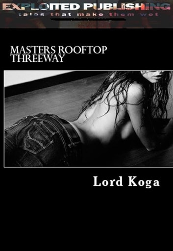 Club SIXXX: Masters Rooftop Threeway ebook by Lord Koga