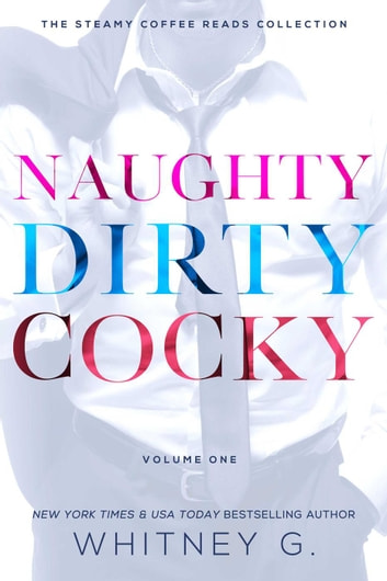 Naughty Dirty Cocky ebook by Whitney G.