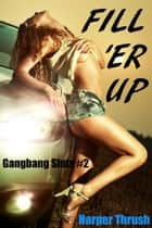 Fill 'Er Up (Gangbang Sluts #2) ebook by Harper Thrush