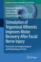 Stimulation of Trigeminal Afferents Improves Motor Recovery After Facial Nerve Injury ebook by Emmanouil Skouras,Stoyan Pavlov,Habib Bendella,Doychin N. Angelov