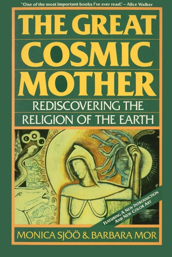 The Great Cosmic Mother - Rediscovering the Religion of the Earth ebook by Monica Sjoo,Barbara Mor