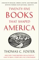 Twenty-five Books That Shaped America - How White Whales, Green Lights, and Restless Spirits Forged Our National Identity ebook by Thomas C Foster