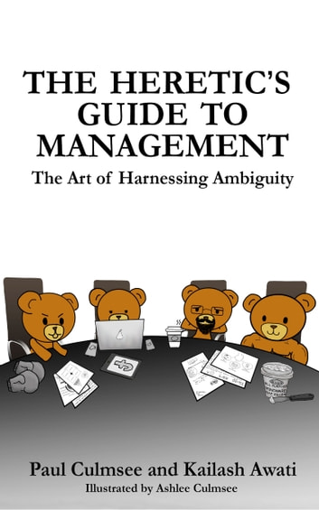 The Heretic's Guide To Management - The Art of Harnessing Ambiguity ebook by Paul Culmsee,Kailash Awati