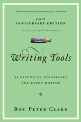 Writing Tools - 50 Essential Strategies for Every Writer ebook by Roy Peter Clark