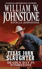 Deadly Day in Tombstone ebook by William W. Johnstone, J.A. Johnstone