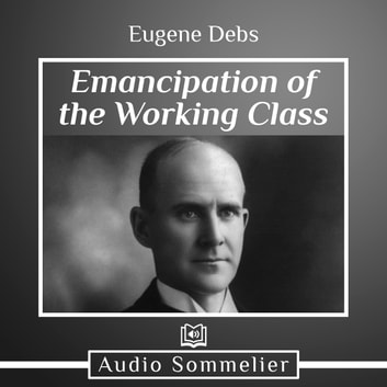 Emancipation of the Working Class audiobook by Eugene Debs