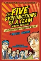 The Five Dysfunctions of a Team, Manga Edition - An Illustrated Leadership Fable ebook by Patrick M. Lencioni, Kensuke Okabayashi
