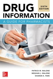 Drug Information: A Guide for Pharmacists, Sixth Edition ebook by Meghan J. Malone, Patrick M. Malone, Sharon K. Park