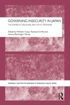 Governing Insecurity in Japan ebook by Wilhelm Vosse,Reinhard Drifte,Verena Blechinger-Talcott