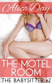 The Motel Room - The Babysitter, #2 ebook by Alice Day