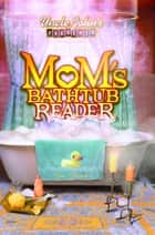 Uncle John's Presents Mom's Bathtub Reader ebook by Sue Steiner