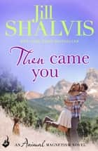 Then Came You: Animal Magnetism Book 5 ebook by Jill Shalvis