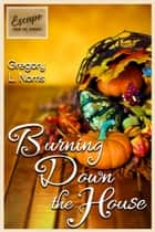 Burning Down the House - Escape from the Holidays ebook by Gregory L. Norris
