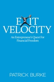 Exit Velocity - An Entrepreneur's Quest to Financial Freedom ebook by Patrick Burke