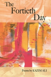 The Fortieth Day ebook by Kazim Ali