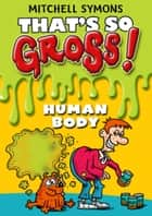 That's So Gross!: Human Body ebook by Mitchell Symons