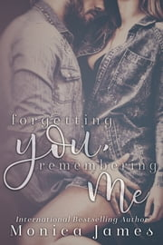 Forgetting You, Remembering Me (Memories from Yesterday Book 2) ebook by Monica James