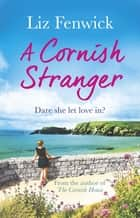 A Cornish Stranger - A page-turning summer read full of mystery and romance ebook by