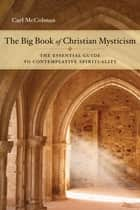 The Big Book of Christian Mysticism - The Essential Guide to Contemplative Spirituality ebook by Carl McColman