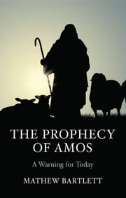 The Prophecy of Amos - A Warning for Today: Bible Study Guide ebook by Mathew Bartlett
