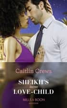 Sheikh's Secret Love-Child (Mills & Boon Modern) (Bound to the Desert King, Book 4) 電子書籍 by Caitlin Crews