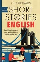 Short Stories in English for Beginners - Read for pleasure at your level, expand your vocabulary and learn English the fun way! ebook by Olly Richards