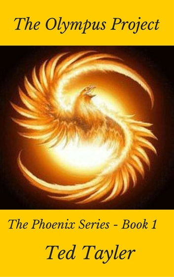 The Olympus Project (The Phoenix Series - Book One) ebook by Ted Tayler