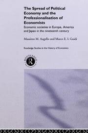 The Spread of Political Economy and the Professionalisation of Economists - Economic Societies in Europe, America and Japan in the Nineteenth Century ebook by Massimo Augello,Marco Guidi