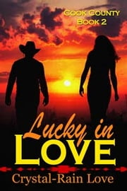 Cook County: Lucky in Love ebook by Crystal-Rain Love