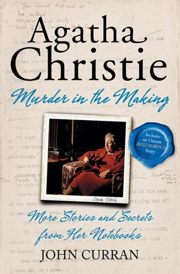 Agatha Christie: Murder in the Making - More Stories and Secrets from Agatha Christie's Notebooks ebook by John Curran