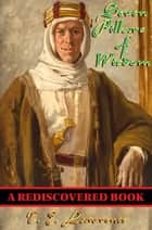 Seven Pillars of Wisdom (Rediscovered Books) - A Triumph eBook by T. E. Lawrence